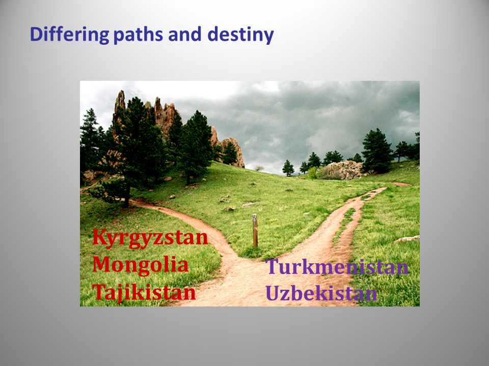 Differing paths and destiny Kyrgyzstan Mongolia Tajikistan Turkmenistan Uzbekistan