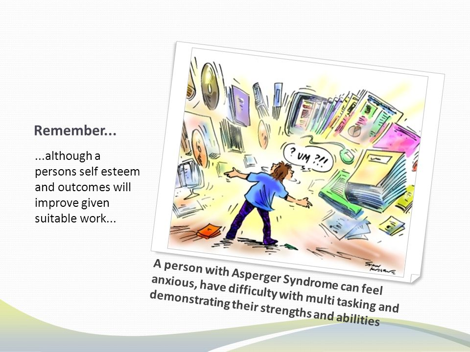 Remember......although a persons self esteem and outcomes will improve given suitable work...