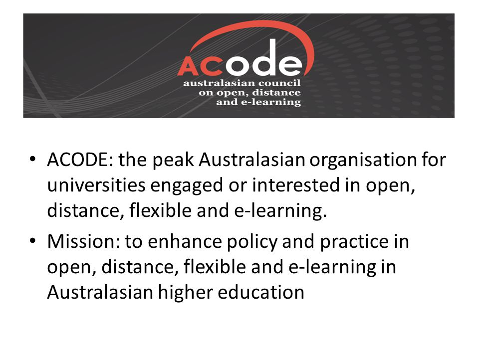 ACODE: the peak Australasian organisation for universities engaged or interested in open, distance, flexible and e-learning.