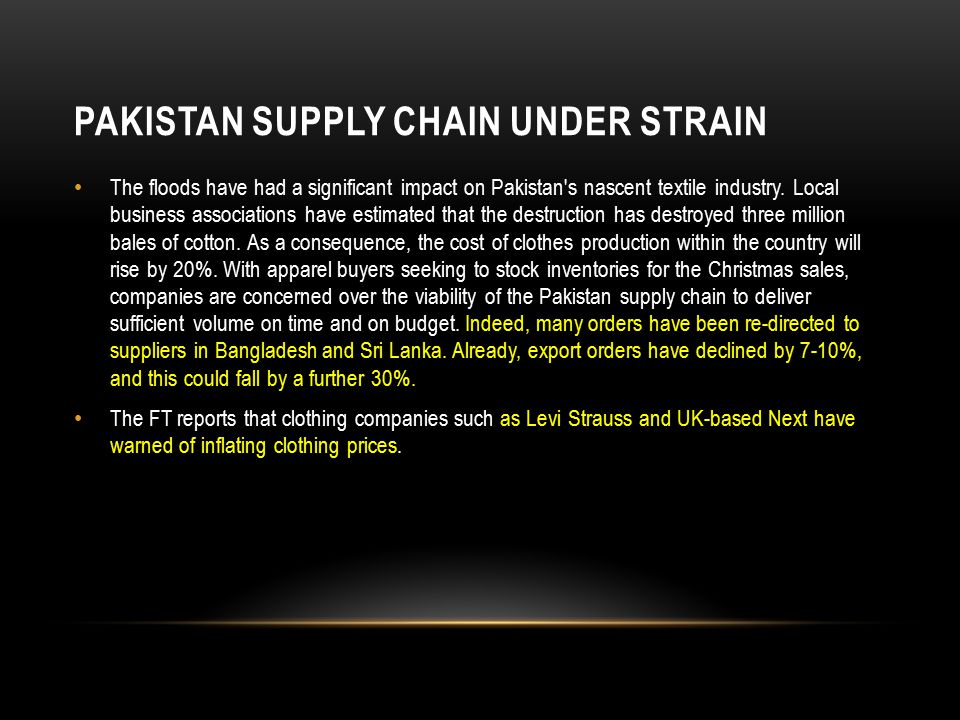 PAKISTAN SUPPLY CHAIN UNDER STRAIN The floods have had a significant impact on Pakistan s nascent textile industry.
