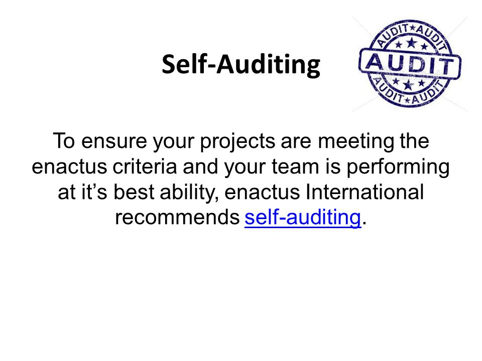 Self-Auditing To ensure your projects are meeting the enactus criteria and your team is performing at it's best ability, enactus International recommends self-auditing.self-auditing