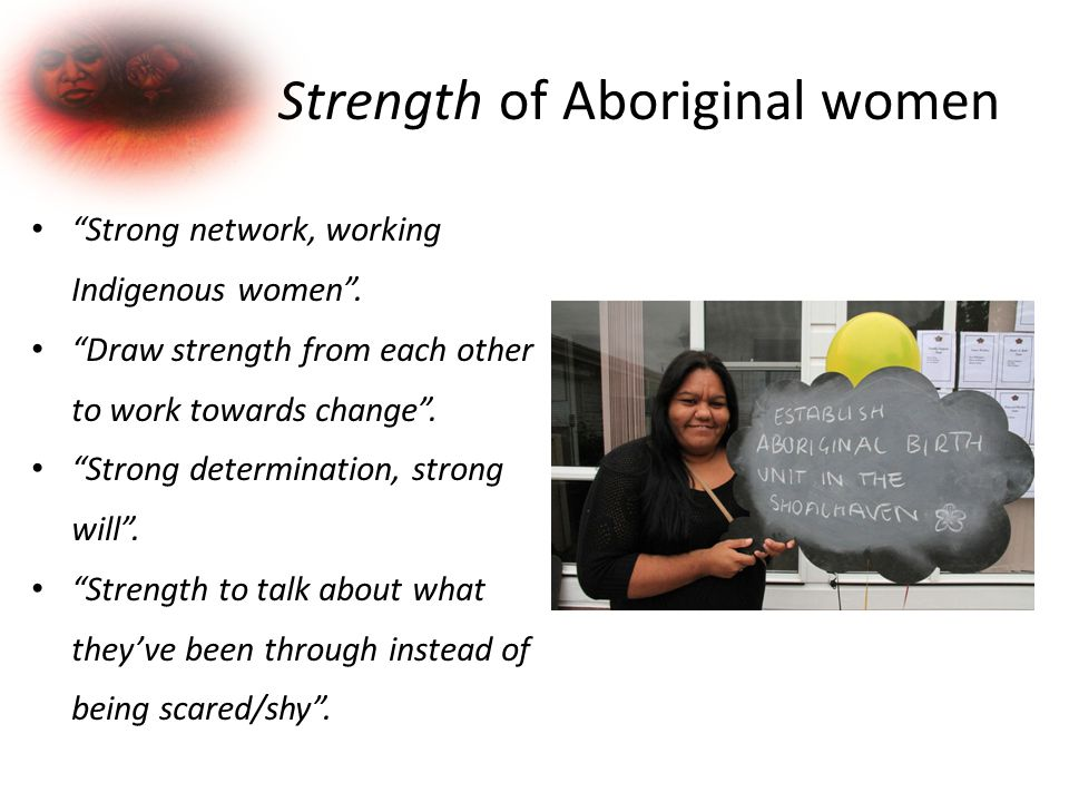 Strength of Aboriginal women Strong network, working Indigenous women .