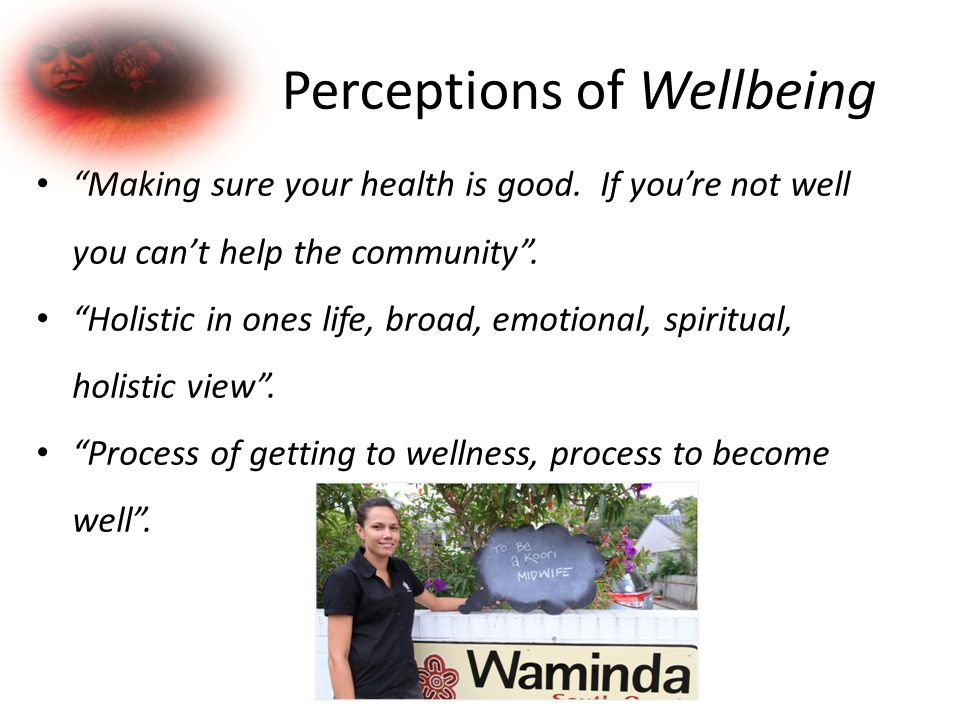 Perceptions of Wellbeing Making sure your health is good.