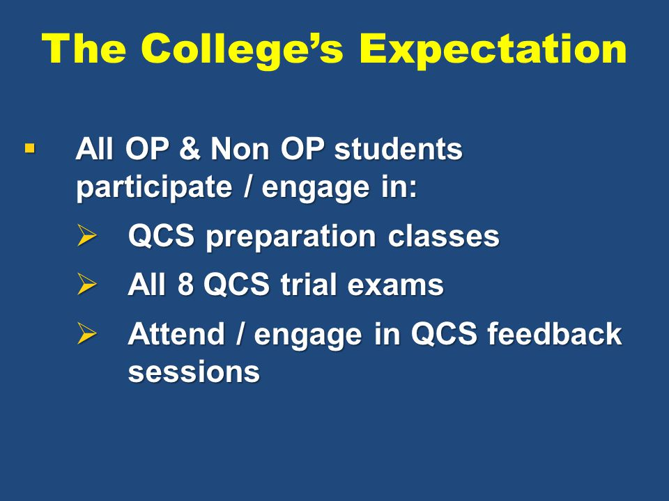 The College's Expectation  All OP & Non OP students participate / engage in:  QCS preparation classes  All 8 QCS trial exams  Attend / engage in Q