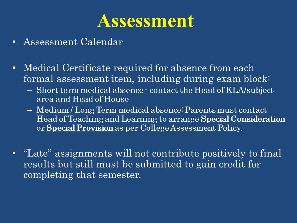 Assessment Assessment Calendar Medical Certificate required for absence from each formal assessment item, including during exam block: – Short term me