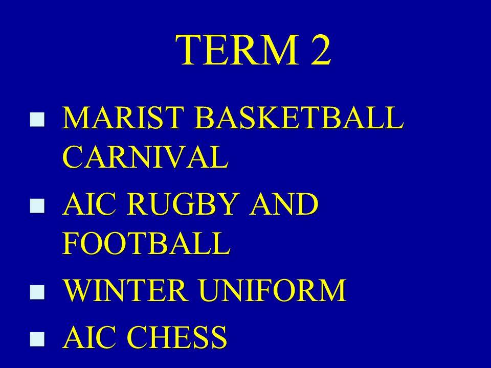TERM 2 n MARIST BASKETBALL CARNIVAL n AIC RUGBY AND FOOTBALL n WINTER UNIFORM n AIC CHESS