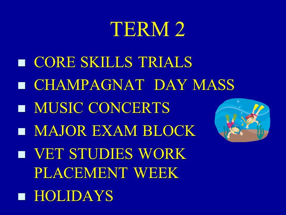 TERM 2 n CORE SKILLS TRIALS n CHAMPAGNAT DAY MASS n MUSIC CONCERTS n MAJOR EXAM BLOCK n VET STUDIES WORK PLACEMENT WEEK n HOLIDAYS