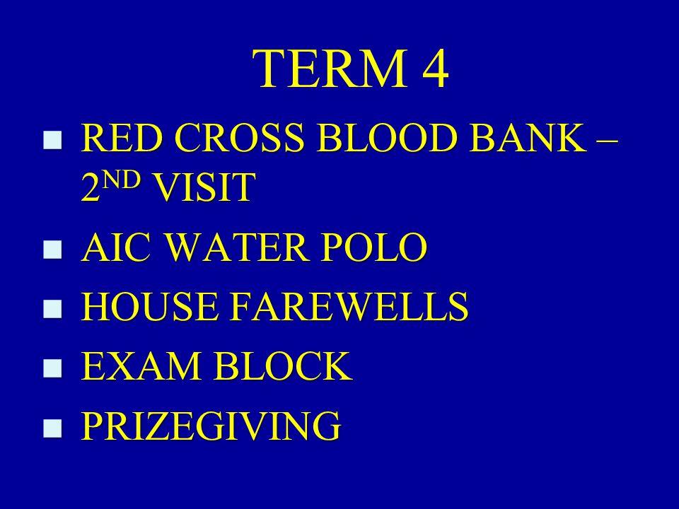 TERM 4 n RED CROSS BLOOD BANK – 2 ND VISIT n AIC WATER POLO n HOUSE FAREWELLS n EXAM BLOCK n PRIZEGIVING