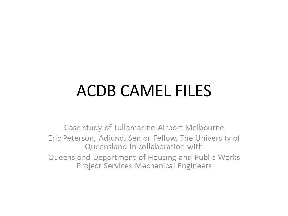 ACDB CAMEL FILES Case study of Tullamarine Airport Melbourne Eric Peterson, Adjunct Senior Fellow, The University of Queensland in collaboration with Queensland Department of Housing and Public Works Project Services Mechanical Engineers
