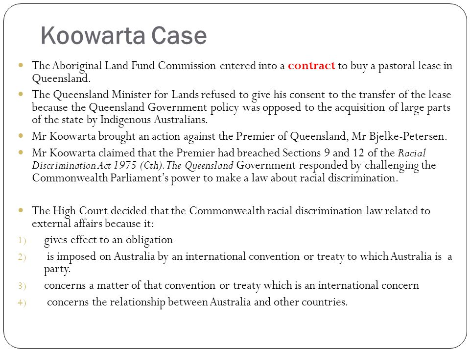 Koowarta Case The Aboriginal Land Fund Commission entered into a contract to buy a pastoral lease in Queensland.