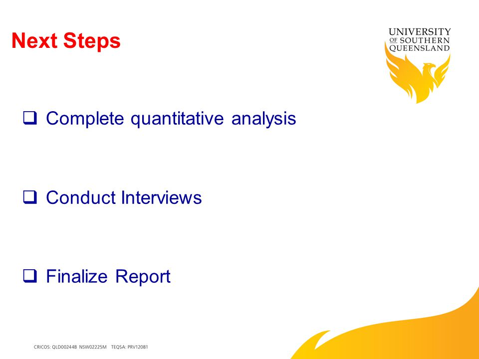 Next Steps  Complete quantitative analysis  Conduct Interviews  Finalize Report