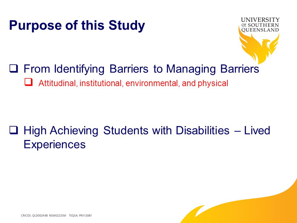 Purpose of this Study  From Identifying Barriers to Managing Barriers  Attitudinal, institutional, environmental, and physical  High Achieving Students with Disabilities – Lived Experiences