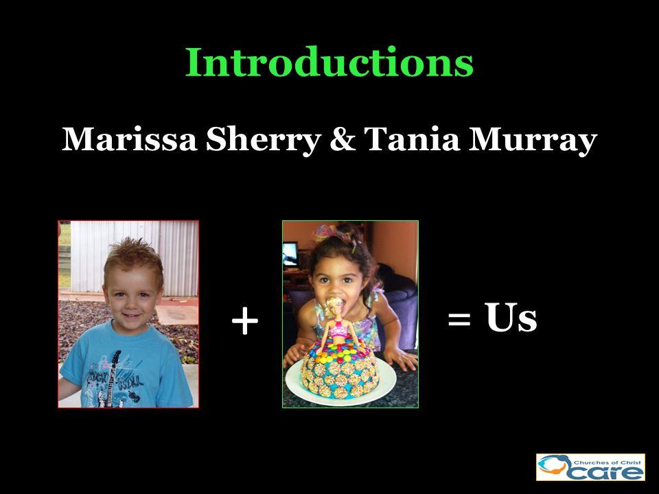 Introductions Marissa Sherry & Tania Murray + = Us