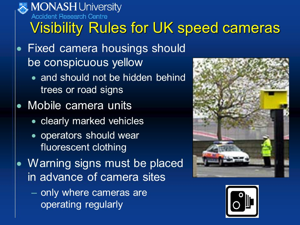 Conclusions about laser speed detectors Laser speed detectors reduce crashes on roads in urban areas when conducted at low- to medium- intensity levels –sessions typically less than one hour, for up to 15 hours per site per year The effect of laser detection devices appears to be localised in space –overt operations have a general deterrent effect that is limited to the location at which enforcement activity is observed Low- to medium-intensity, overt laser speed enforcement at multiple sites has greater effect than high intensity enforcement at fewer locations