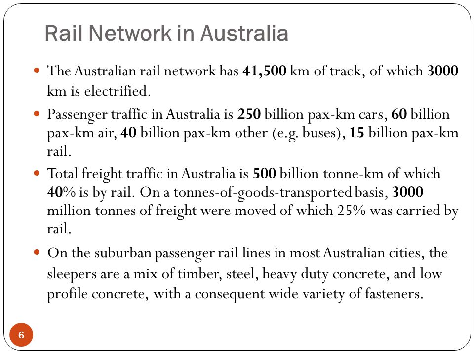 Rail Network in Australia 6 The Australian rail network has 41,500 km of track, of which 3000 km is electrified.