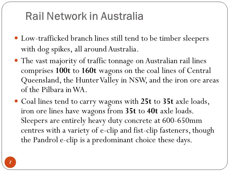 Rail Network in Australia 8 Freight trains have a maximum unrestricted length of 1200 m with double stacking of containers on some lines, iron ore and coal trains are often around 4000 m length.