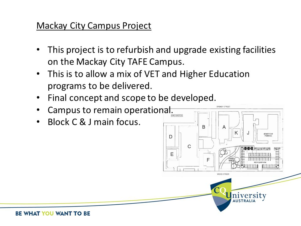 Mackay City Campus Project This project is to refurbish and upgrade existing facilities on the Mackay City TAFE Campus.