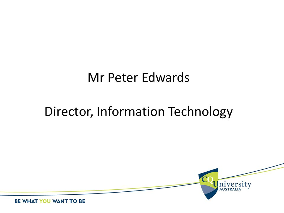 Mr Peter Edwards Director, Information Technology