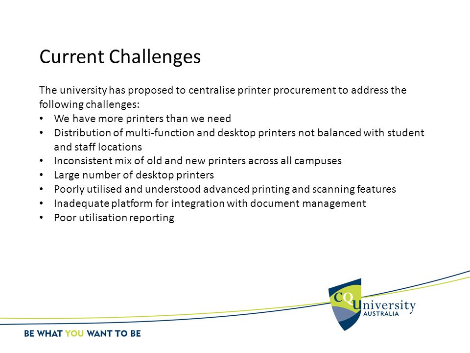 Current Challenges The university has proposed to centralise printer procurement to address the following challenges: We have more printers than we ne