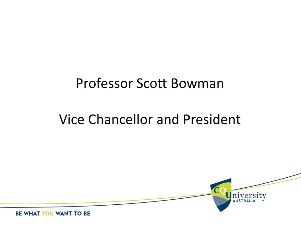 Professor Scott Bowman Vice Chancellor and President