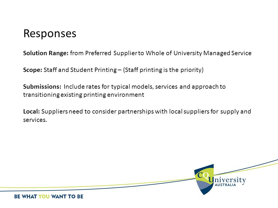 Responses Solution Range: from Preferred Supplier to Whole of University Managed Service Scope: Staff and Student Printing – (Staff printing is the pr
