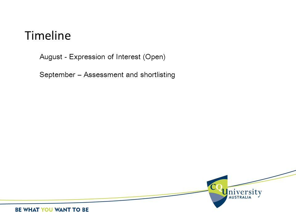 Timeline August - Expression of Interest (Open) September – Assessment and shortlisting