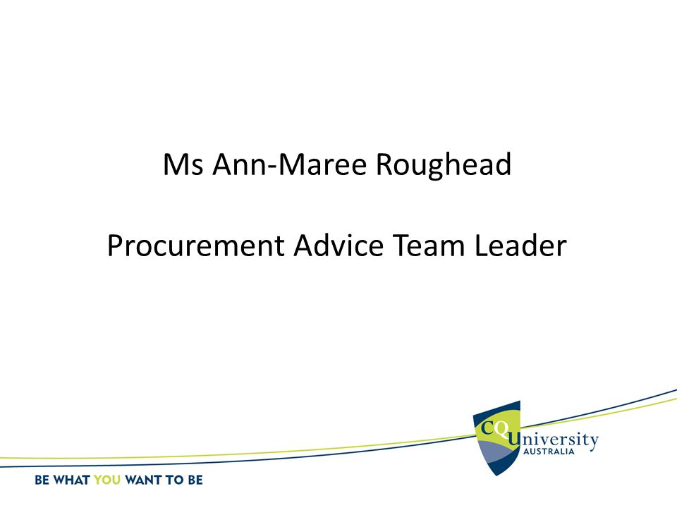 Ms Ann-Maree Roughead Procurement Advice Team Leader