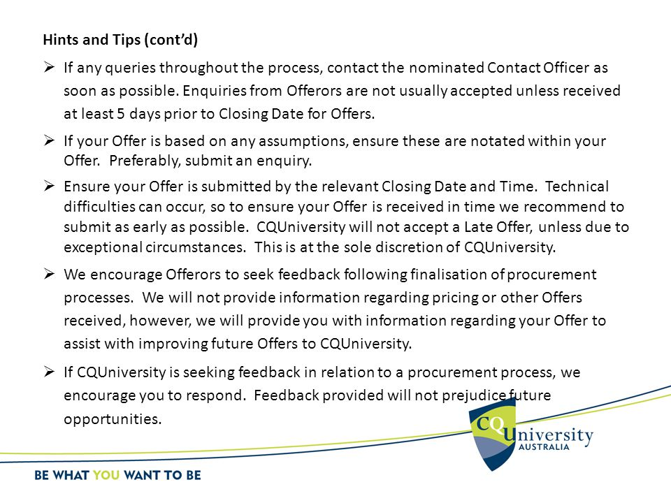 Hints and Tips (cont'd)  If any queries throughout the process, contact the nominated Contact Officer as soon as possible.