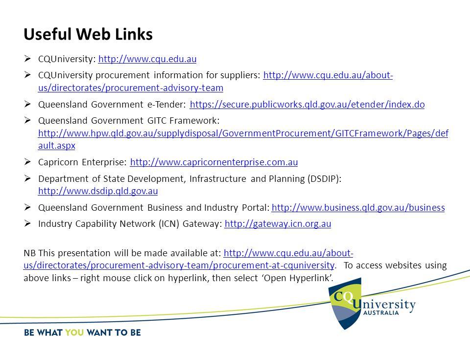 Useful Web Links  CQUniversity: http://www.cqu.edu.auhttp://www.cqu.edu.au  CQUniversity procurement information for suppliers: http://www.cqu.edu.a