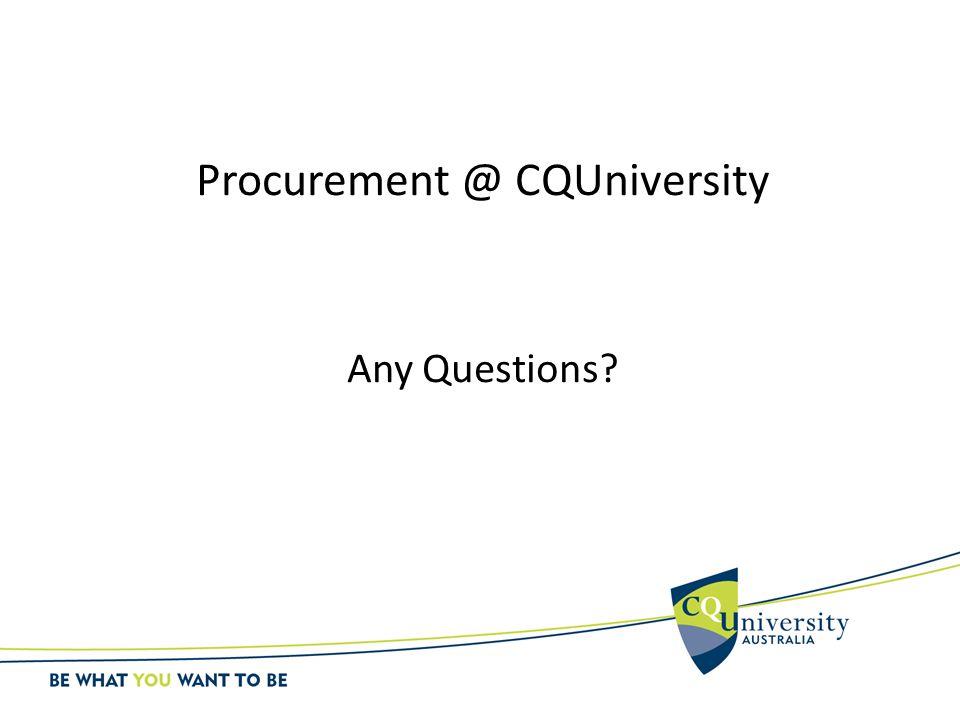 Procurement @ CQUniversity Any Questions?