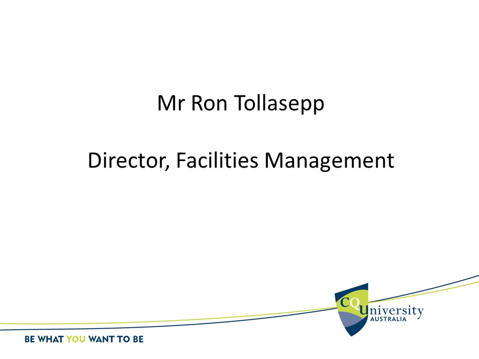 Mr Ron Tollasepp Director, Facilities Management