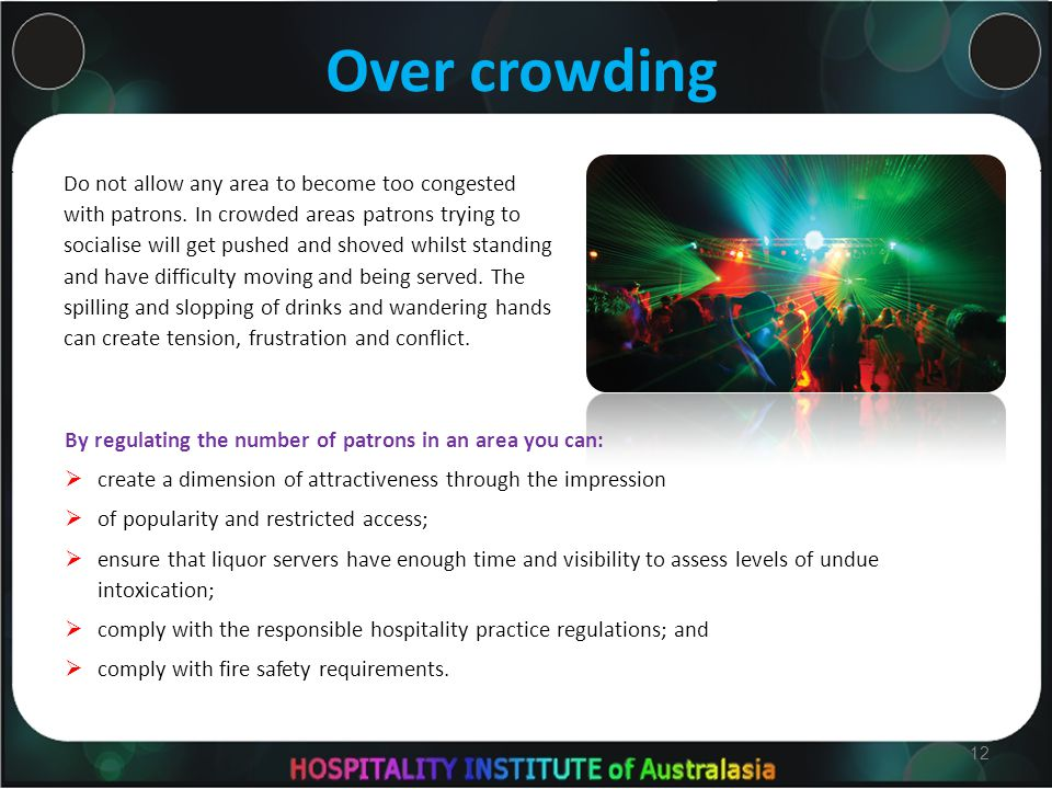 Over crowding Do not allow any area to become too congested with patrons.