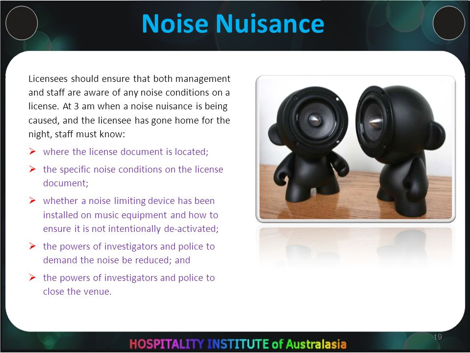 Noise Nuisance Licensees should ensure that both management and staff are aware of any noise conditions on a license.