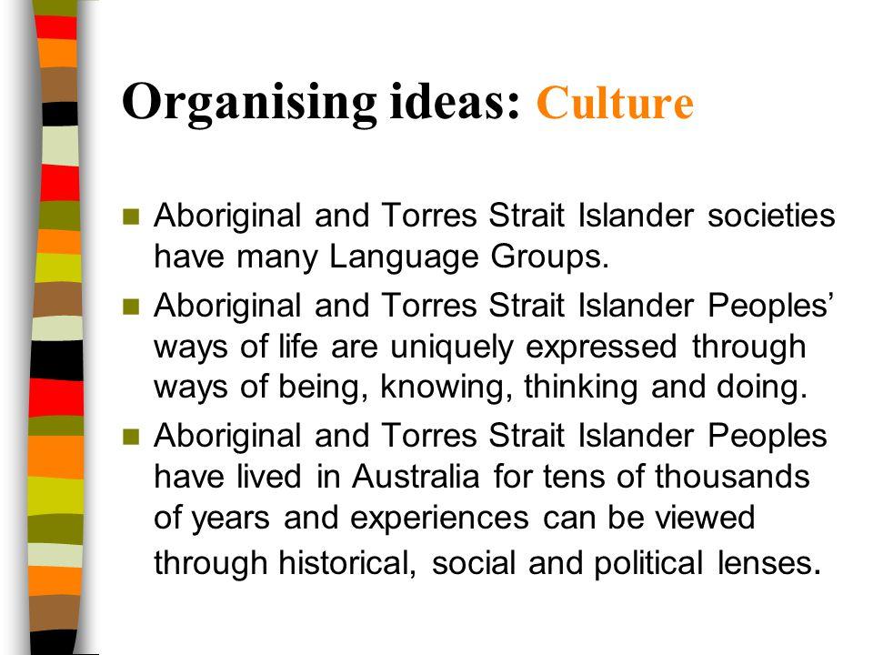 Organising ideas: Culture Aboriginal and Torres Strait Islander societies have many Language Groups. Aboriginal and Torres Strait Islander Peoples' wa