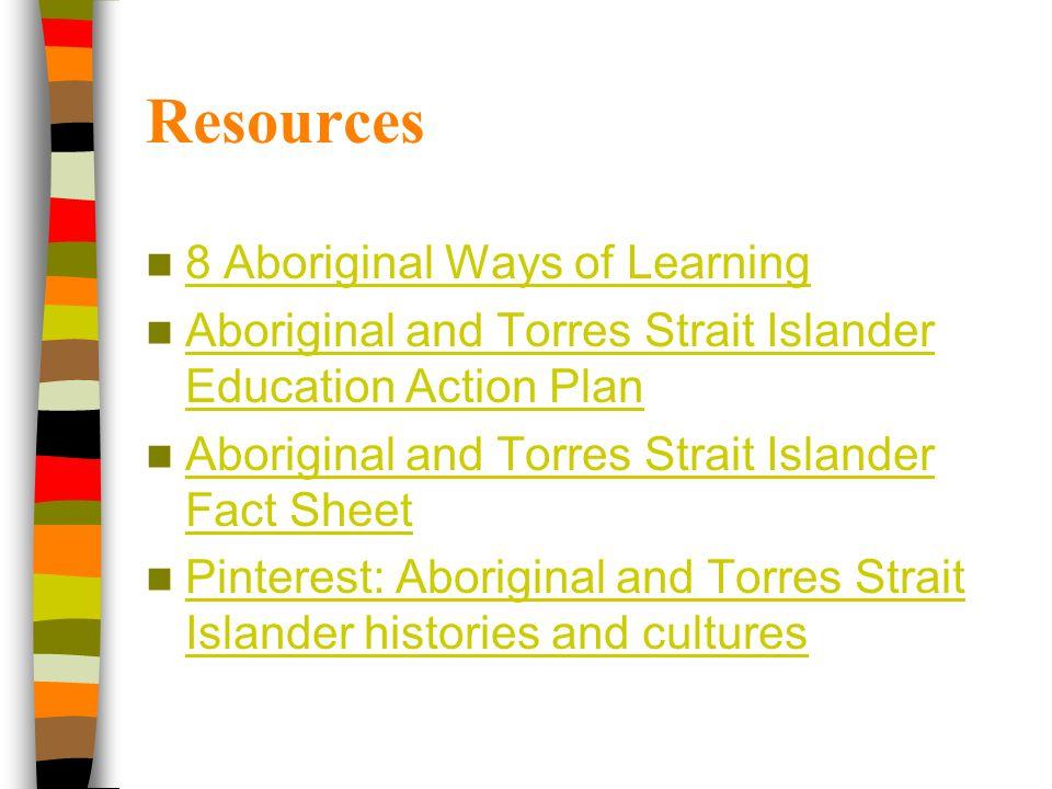 Resources 8 Aboriginal Ways of Learning Aboriginal and Torres Strait Islander Education Action Plan Aboriginal and Torres Strait Islander Education Ac