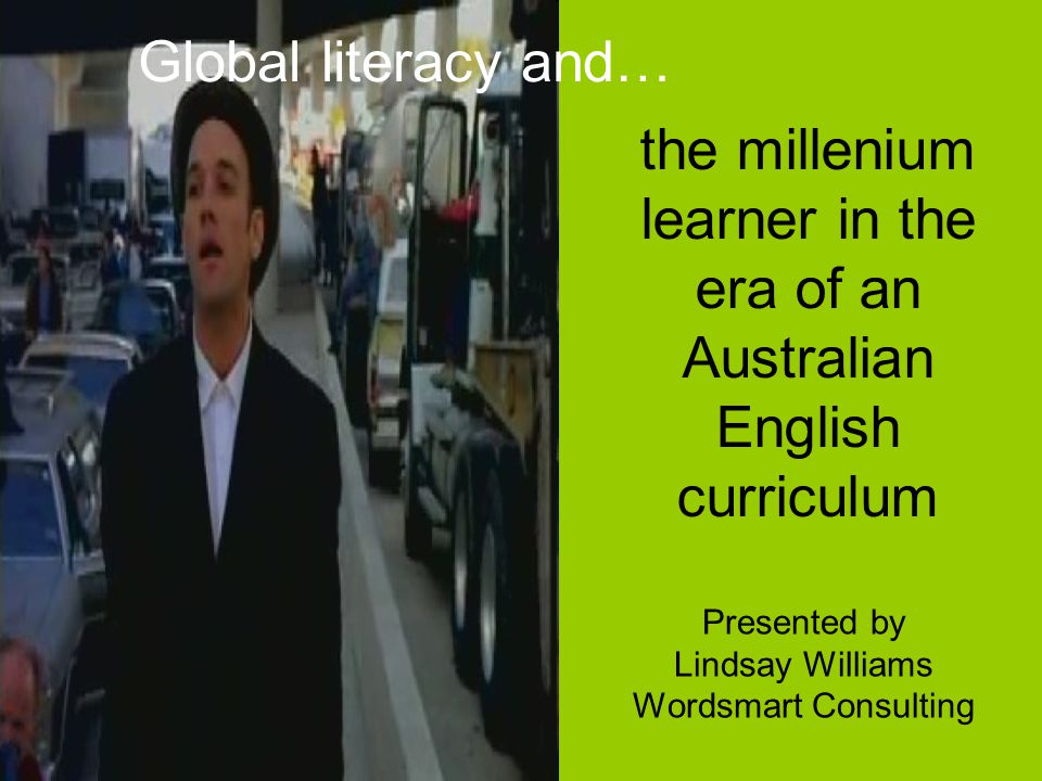 the millenium learner in the era of an Australian English curriculum Presented by Lindsay Williams Wordsmart Consulting Global literacy and…