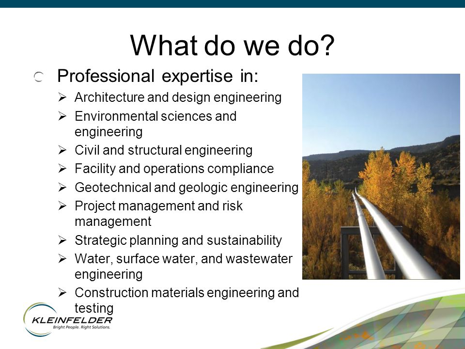 What do we do? Professional expertise in:  Architecture and design engineering  Environmental sciences and engineering  Civil and structural engine