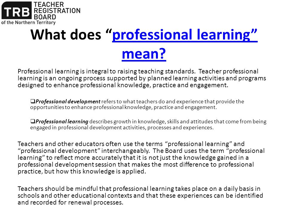 "What does ""professional learning"" mean?professional learning"" mean? Professional learning is integral to raising teaching standards. Teacher professio"