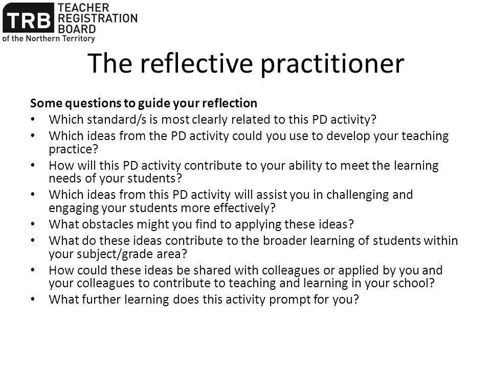 The reflective practitioner Some questions to guide your reflection Which standard/s is most clearly related to this PD activity.