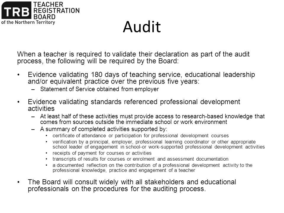 Audit When a teacher is required to validate their declaration as part of the audit process, the following will be required by the Board: Evidence val