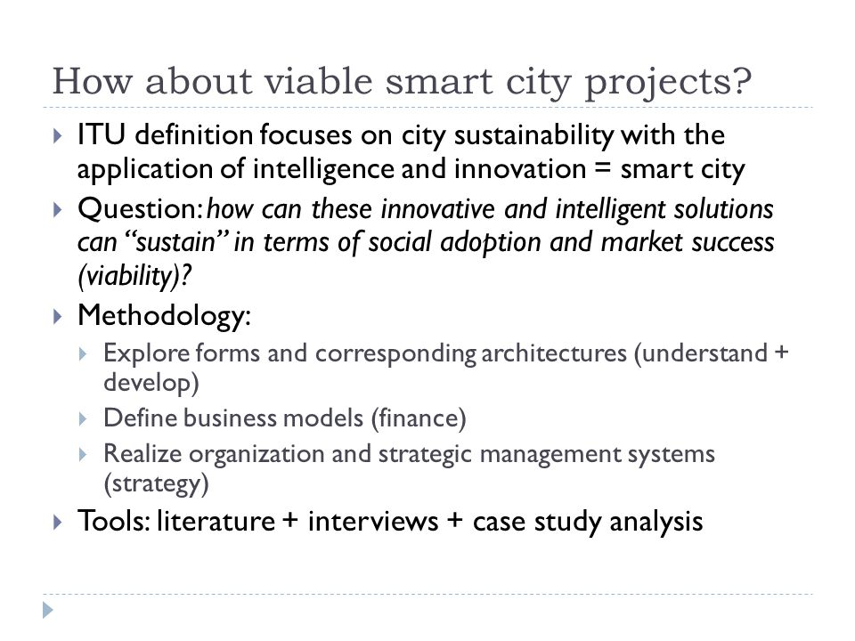 How about viable smart city projects?  ITU definition focuses on city sustainability with the application of intelligence and innovation = smart city