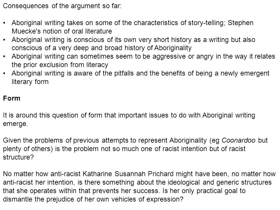 Consequences of the argument so far: Aboriginal writing takes on some of the characteristics of story-telling; Stephen Muecke's notion of oral literat