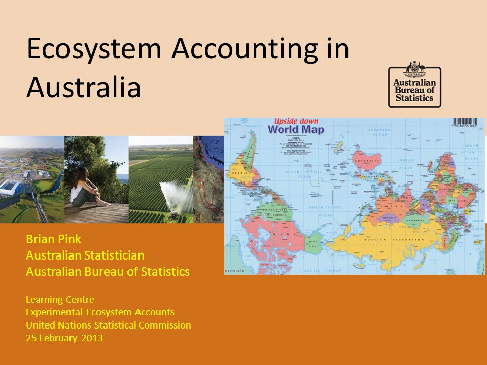Outline of presentation Background – Australian Government interest in environmental accounting – ABS program of environmental accounting How ecosystem accounting is being advanced in Australia ABS experimental land and ecosystem accounts Issues for resolution Lessons learnt