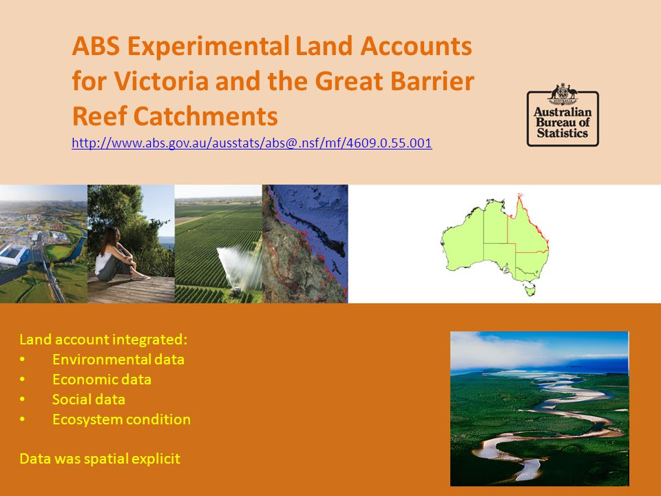 Acknowledgements A large number of people and agencies are contributing to the development of ecosystem accounting in Australia Bureau of Meteorology Department of Sustainability, Environment, Water, Population and Communities Department of Climate Change and Energy Efficiency Victorian Government Queensland Government South East Queensland Catchments Wentworth Group Australian National University Queensland University