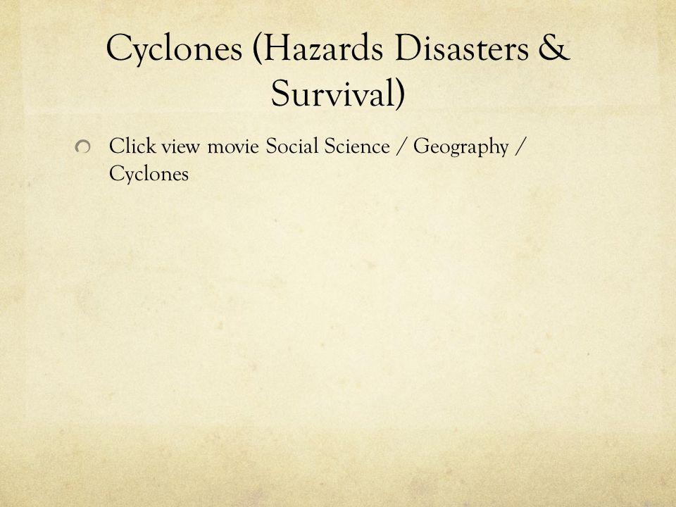 Cyclones (Hazards Disasters & Survival) Click view movie Social Science / Geography / Cyclones