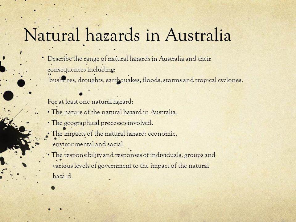 Natural hazards in Australia Describe the range of natural hazards in Australia and their consequences including: bushfires, droughts, earthquakes, fl