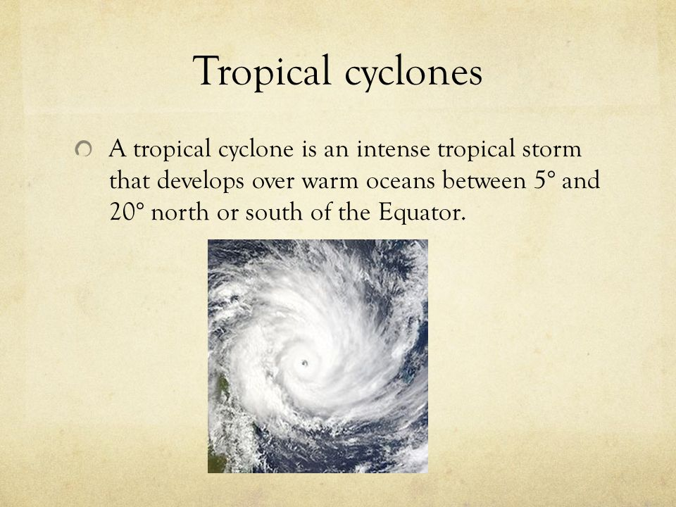 Tropical Cyclones (TC) in Australia Tropical Cyclones form over the northern parts of Australia in the months from November to April.