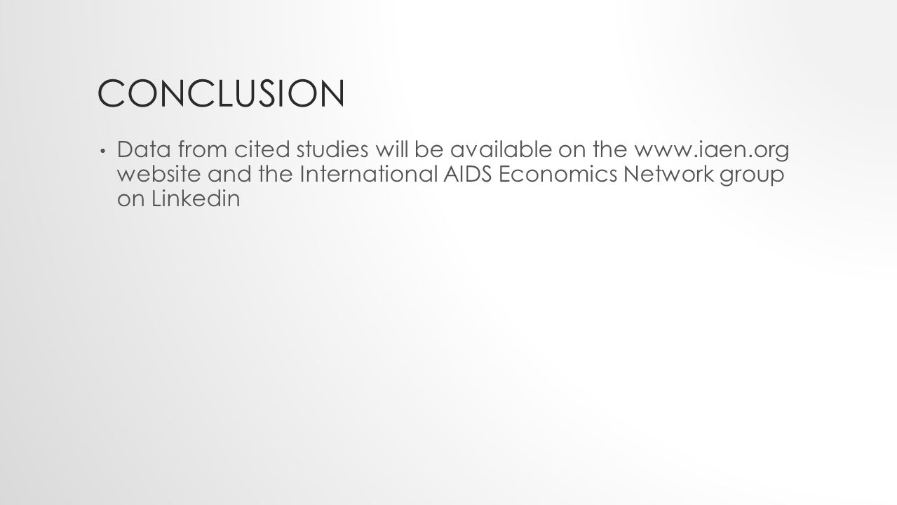 CONCLUSION Data from cited studies will be available on the www.iaen.org website and the International AIDS Economics Network group on Linkedin
