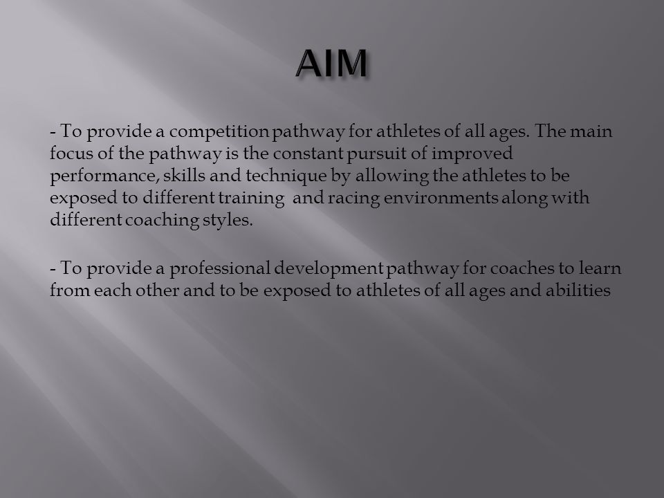 - To provide a competition pathway for athletes of all ages.