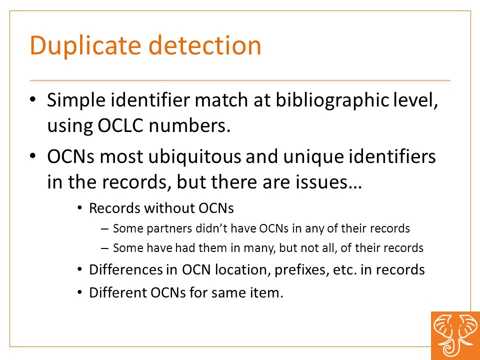 Duplicate detection Simple identifier match at bibliographic level, using OCLC numbers.